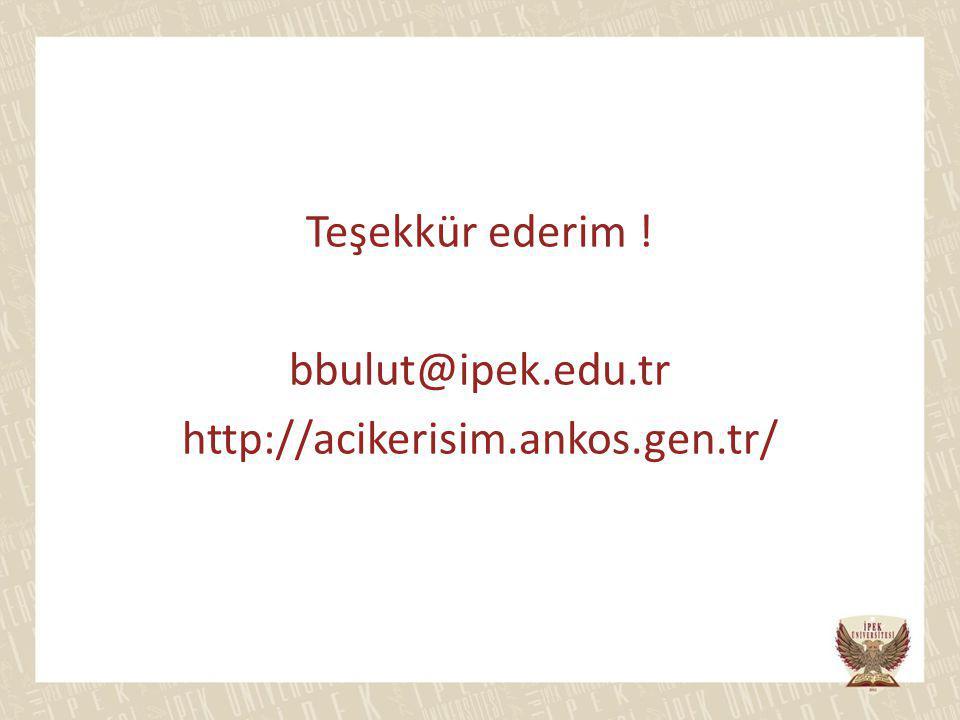 Teşekkür ederim ! bbulut@ipek.edu.tr http://acikerisim.ankos.gen.tr/