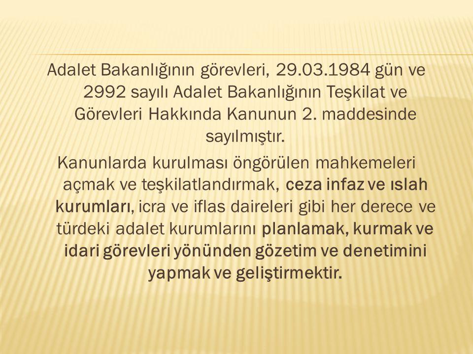 Adalet Bakanlığının görevleri, 29.03.1984 gün ve 2992 sayılı Adalet Bakanlığının Teşkilat ve Görevleri Hakkında Kanunun 2. maddesinde sayılmıştır. Kan