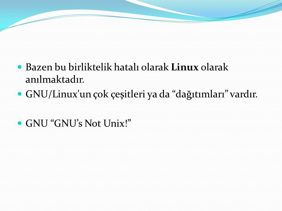 """Bazen bu birliktelik hatalı olarak Linux olarak anılmaktadır. GNU/Linux'un çok çeşitleri ya da """"dağıtımları"""" vardır. GNU """"GNU's Not Unix!"""""""