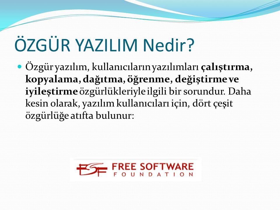 ÖZGÜR YAZILIM Nedir? Özgür yazılım, kullanıcıların yazılımları çalıştırma, kopyalama, dağıtma, öğrenme, değiştirme ve iyileştirme özgürlükleriyle ilgi
