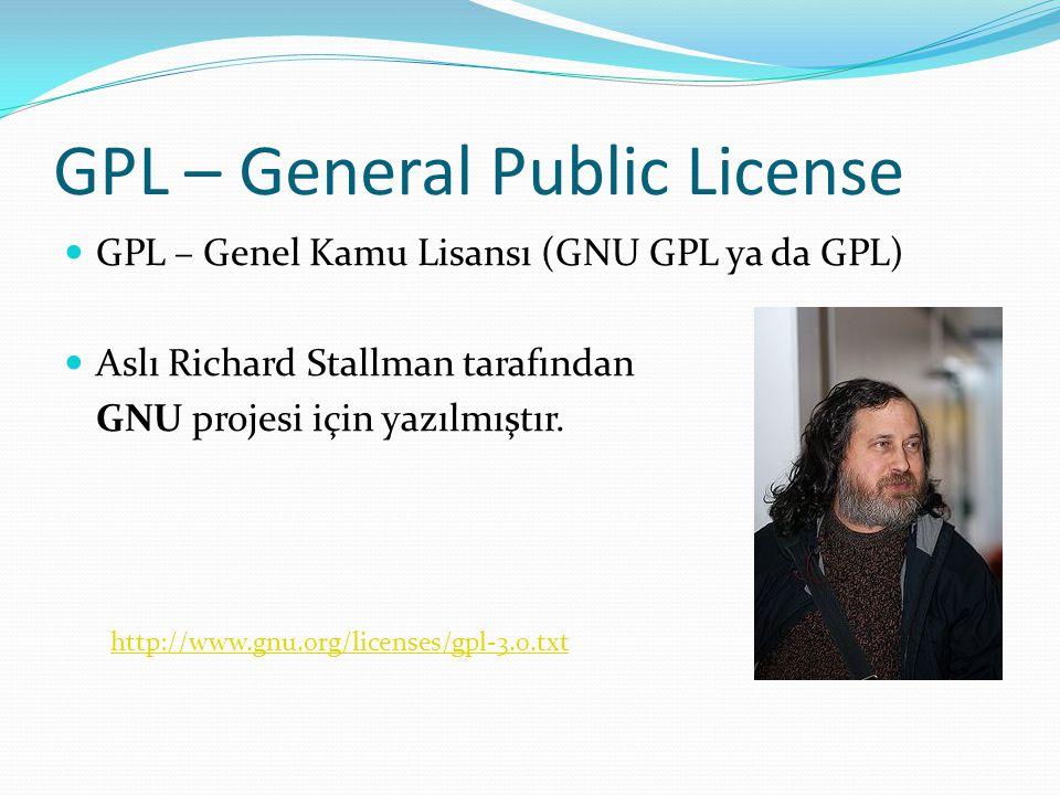 GPL – General Public License GPL – Genel Kamu Lisansı (GNU GPL ya da GPL) Aslı Richard Stallman tarafından GNU projesi için yazılmıştır. http://www.gn