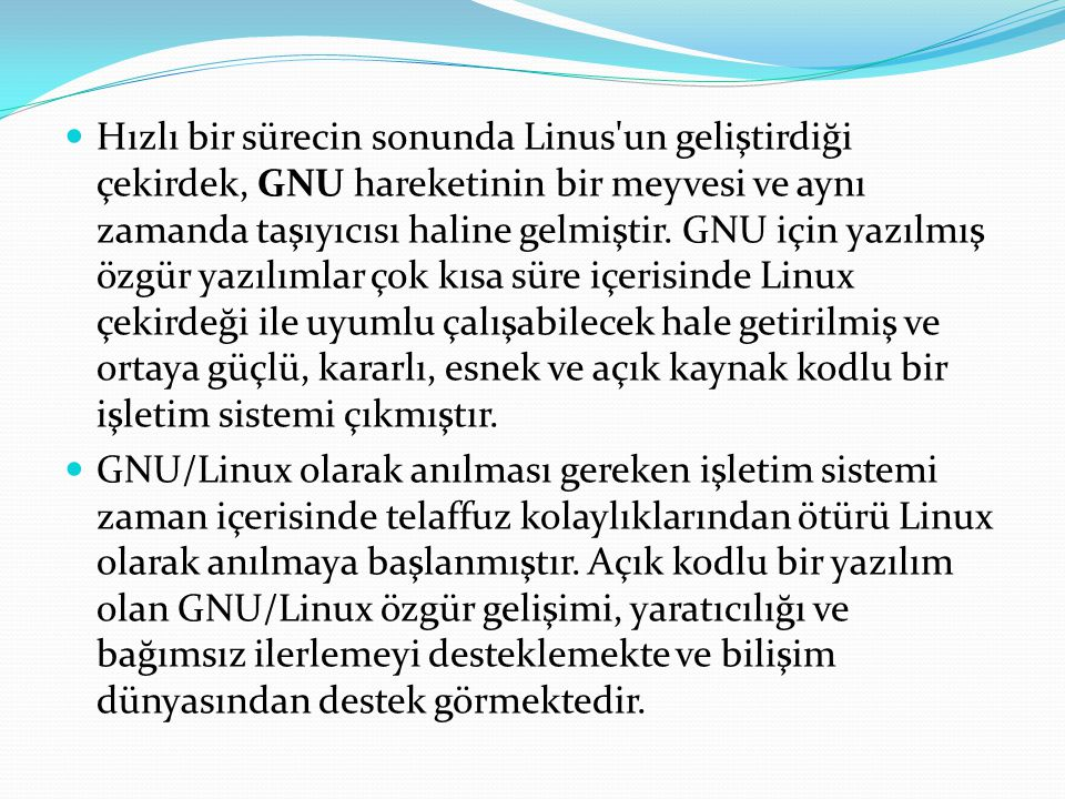 Hızlı bir sürecin sonunda Linus un geliştirdiği çekirdek, GNU hareketinin bir meyvesi ve aynı zamanda taşıyıcısı haline gelmiştir.