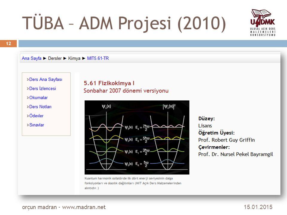 TÜBA – ADM Projesi (2010) 15.01.2015 orçun madran - www.madran.net 12