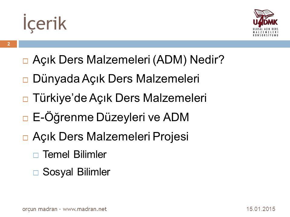 İçerik 15.01.2015 orçun madran - www.madran.net 2  Açık Ders Malzemeleri (ADM) Nedir?  Dünyada Açık Ders Malzemeleri  Türkiye'de Açık Ders Malzemel