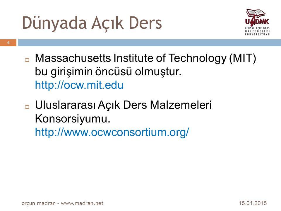 Dünyada Açık Ders  Massachusetts Institute of Technology (MIT) bu girişimin öncüsü olmuştur. http://ocw.mit.edu  Uluslararası Açık Ders Malzemeleri