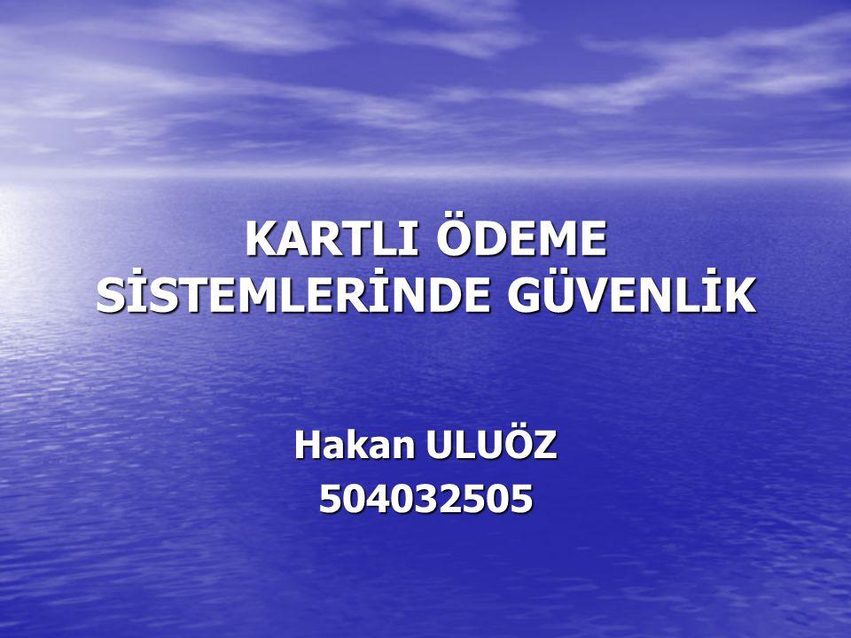 KARTLI ÖDEME SİSTEMLERİNDE GÜVENLİK Hakan ULUÖZ 504032505