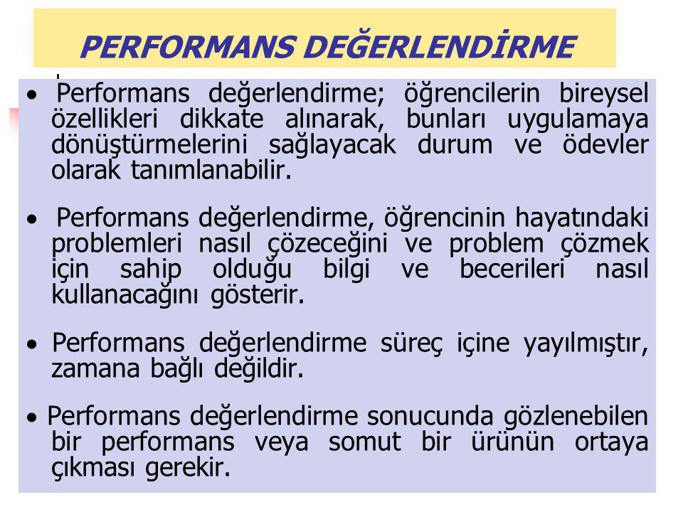 PERFORMANS DEĞERLENDİRME  Performans değerlendirme; öğrencilerin bireysel özellikleri dikkate alınarak, bunları uygulamaya dönüştürmelerini sağlayaca