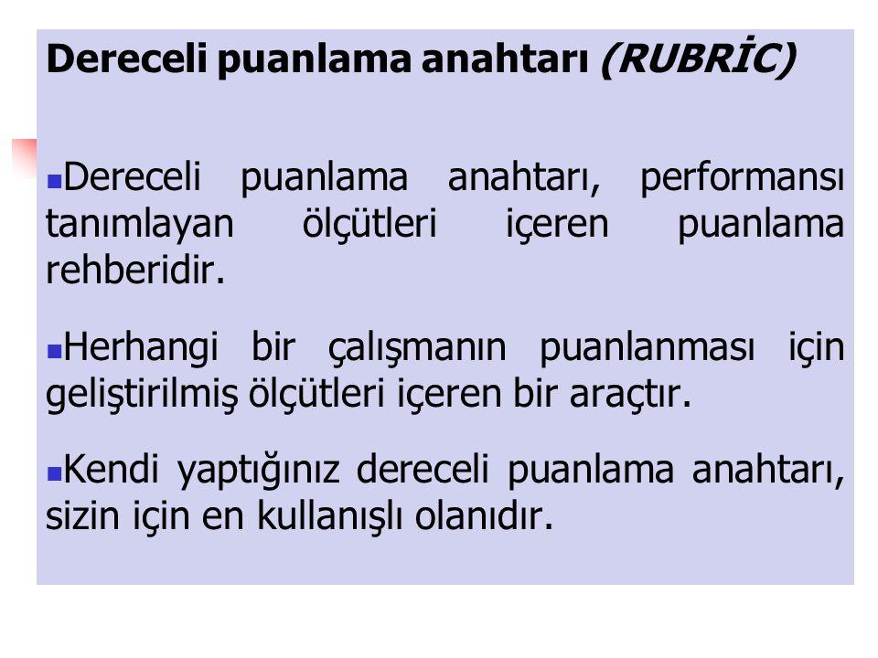 Dereceli puanlama anahtarı (RUBRİC) Dereceli puanlama anahtarı, performansı tanımlayan ölçütleri içeren puanlama rehberidir. Herhangi bir çalışmanın p