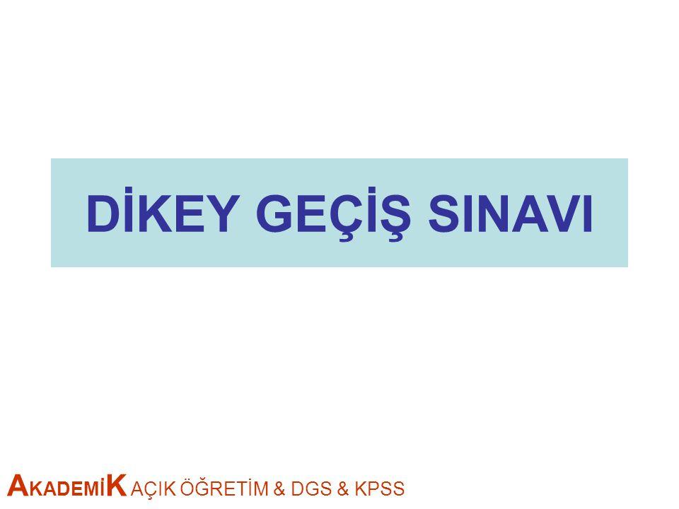 A KADEMİ K AÇIK ÖĞRETİM & DGS & KPSS DİKEY GEÇİŞ SINAVI