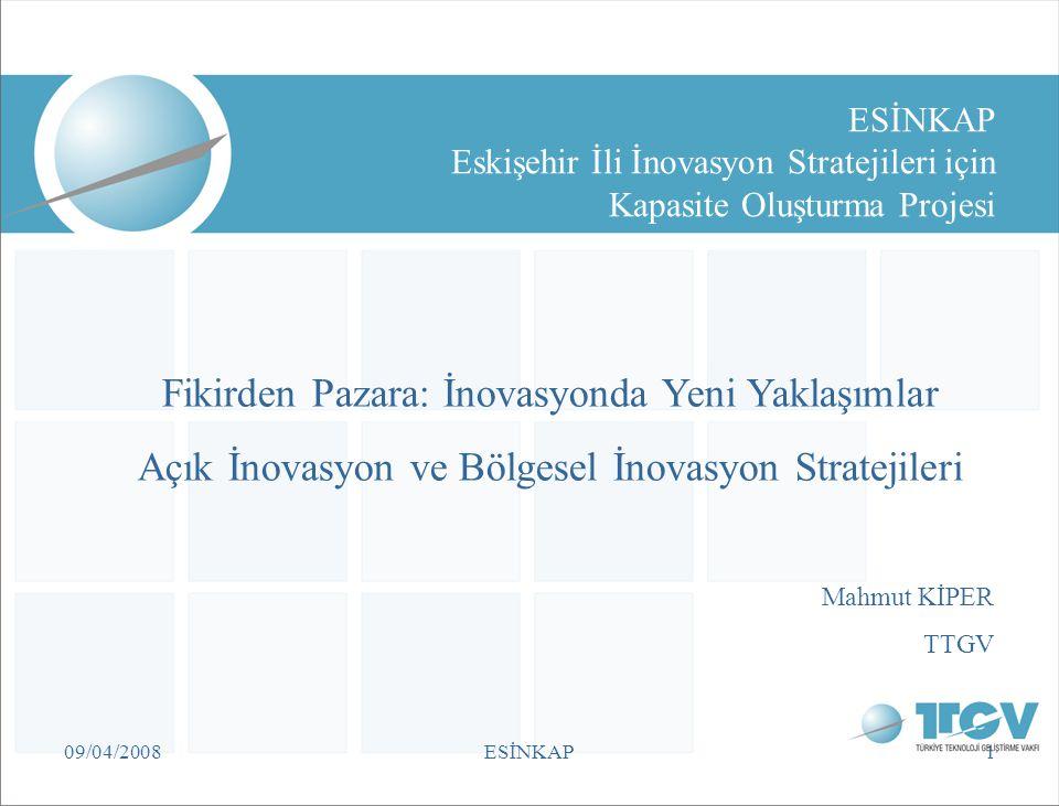 09/04/2008ESİNKAP1 ESİNKAP Eskişehir İli İnovasyon Stratejileri için Kapasite Oluşturma Projesi Fikirden Pazara: İnovasyonda Yeni Yaklaşımlar Açık İno