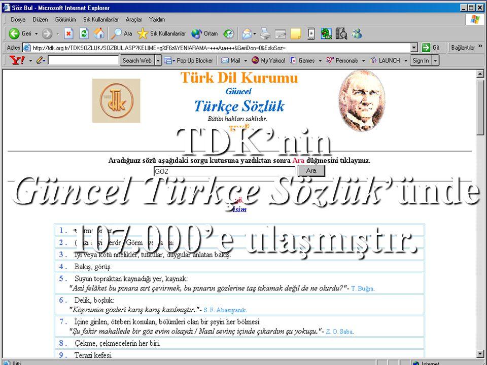 TDK'nin Güncel Türkçe Sözlük'ünde 107.000'e ula ş m ış tır.