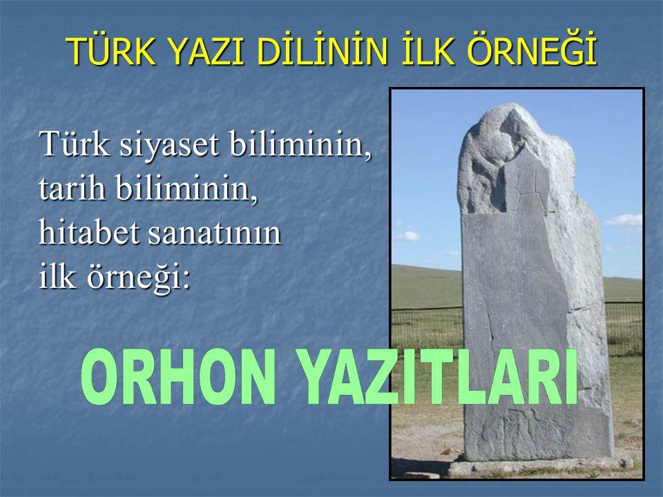 TÜRK YAZI DİLİNİN İLK ÖRNEĞİ Türk siyaset biliminin, tarih biliminin, hitabet sanatının ilk örneği: