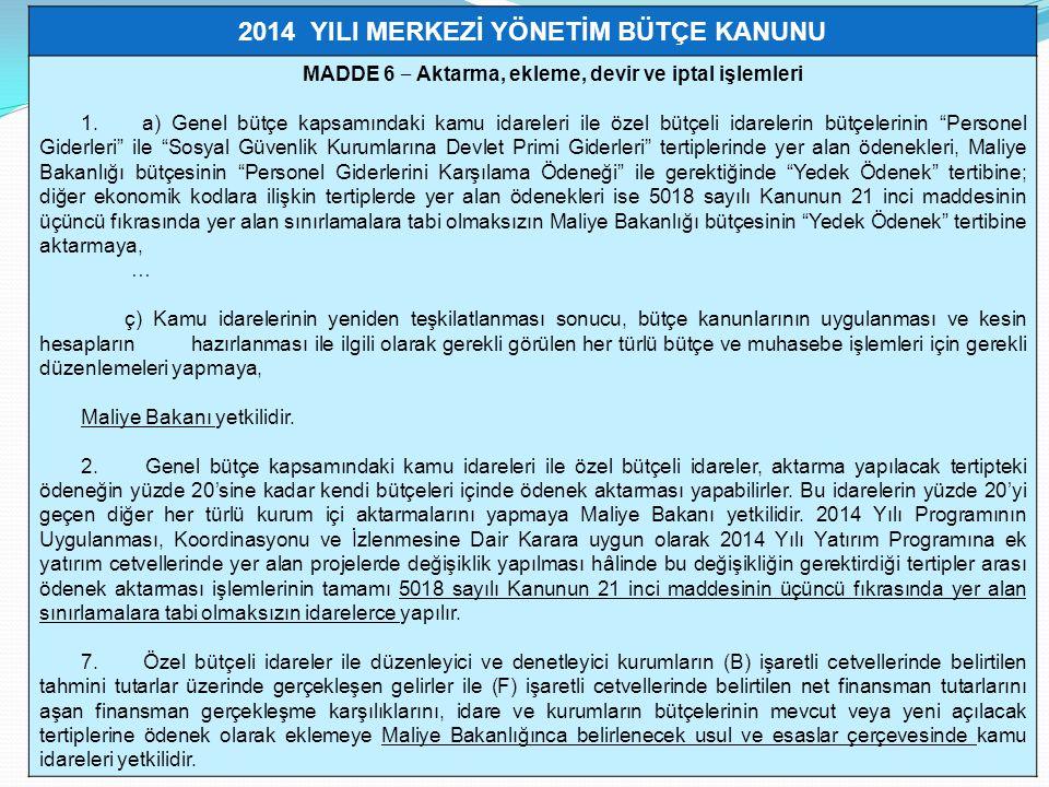 2014 YILI MERKEZİ YÖNETİM BÜTÇE KANUNU MADDE 6 ‒ Aktarma, ekleme, devir ve iptal işlemleri 1.