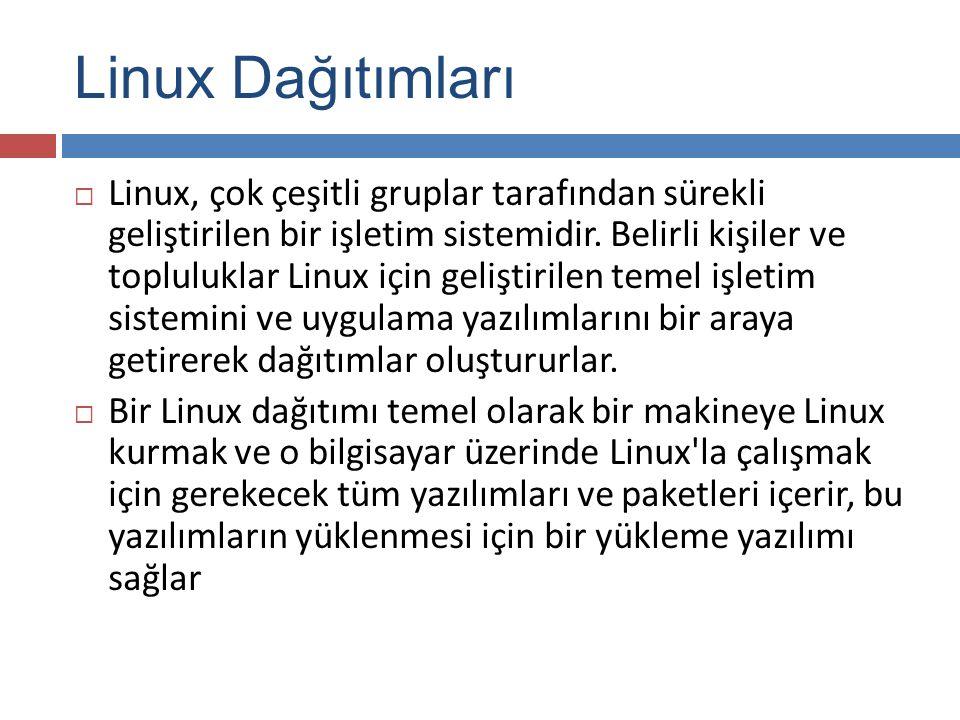 Linux Dağıtımları  Linux, çok çeşitli gruplar tarafından sürekli geliştirilen bir işletim sistemidir.