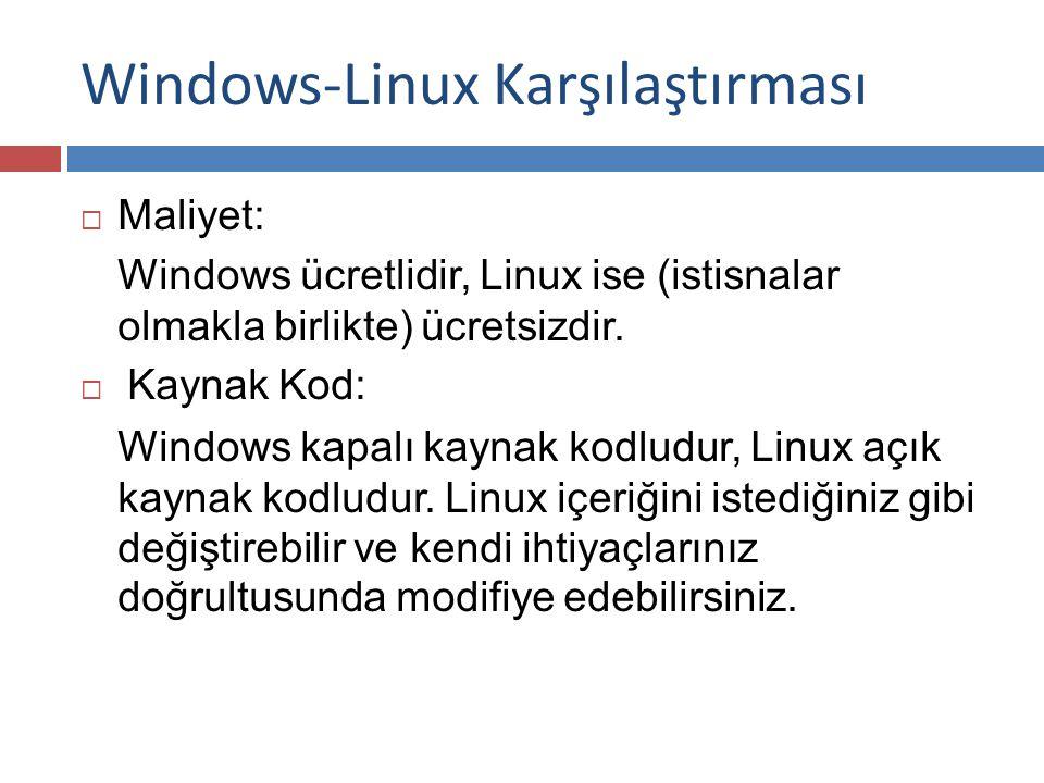 Windows-Linux Karşılaştırması  Maliyet: Windows ücretlidir, Linux ise (istisnalar olmakla birlikte) ücretsizdir.
