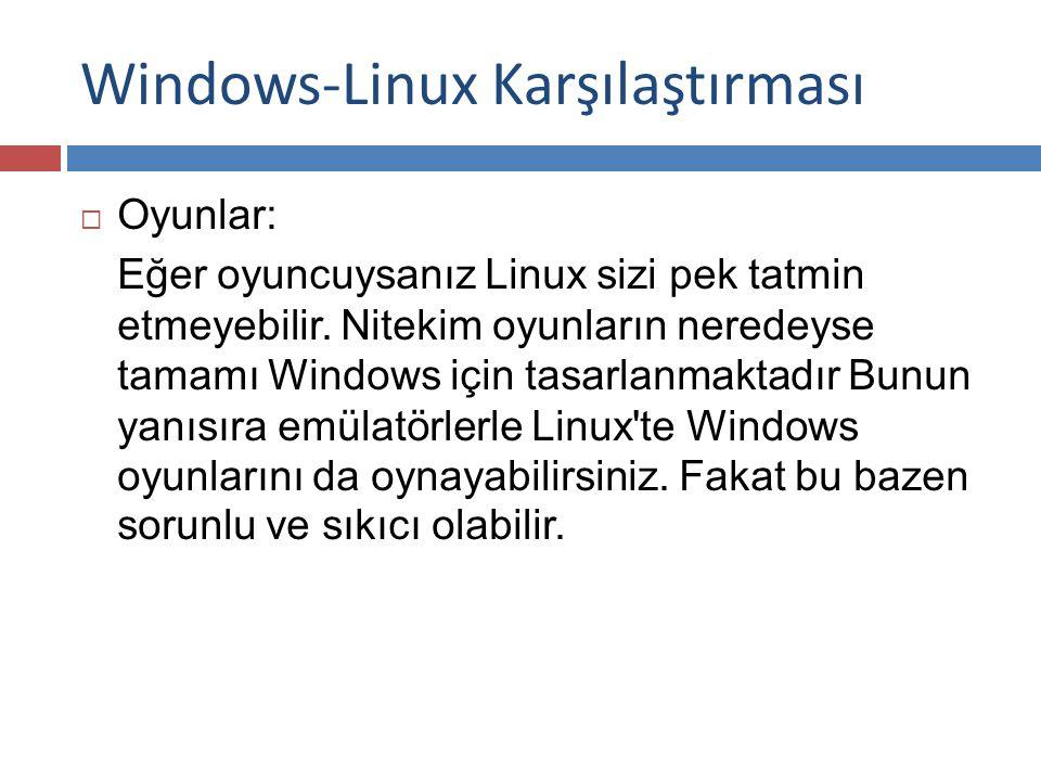 Windows-Linux Karşılaştırması  Oyunlar: Eğer oyuncuysanız Linux sizi pek tatmin etmeyebilir.