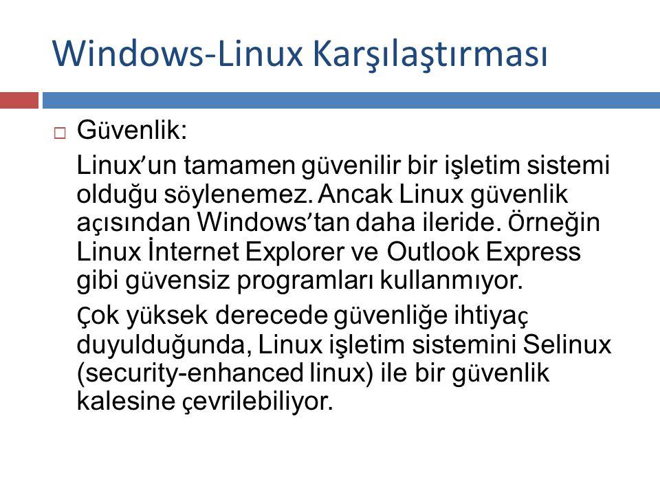 Windows-Linux Karşılaştırması  G ü venlik: Linux ' un tamamen g ü venilir bir işletim sistemi olduğu s ö ylenemez.