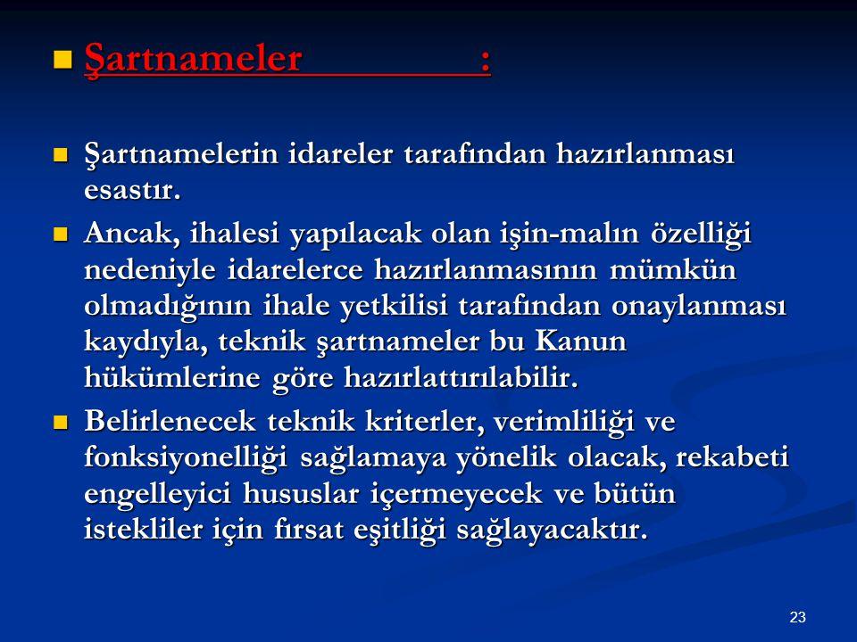 23 Şartnameler: Şartnameler: Şartnamelerin idareler tarafından hazırlanması esastır. Şartnamelerin idareler tarafından hazırlanması esastır. Ancak, ih