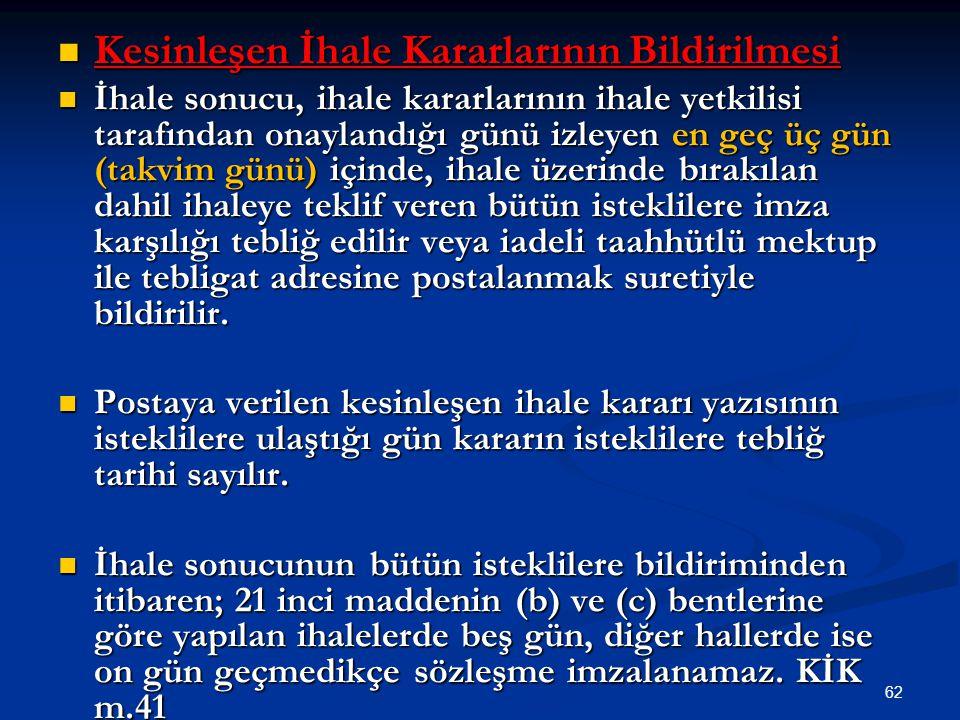 62 Kesinleşen İhale Kararlarının Bildirilmesi Kesinleşen İhale Kararlarının Bildirilmesi İhale sonucu, ihale kararlarının ihale yetkilisi tarafından o