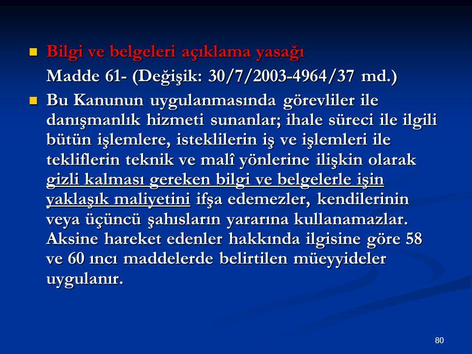 80 Bilgi ve belgeleri açıklama yasağı Bilgi ve belgeleri açıklama yasağı Madde 61- (Değişik: 30/7/2003-4964/37 md.) Bu Kanunun uygulanmasında görevlil