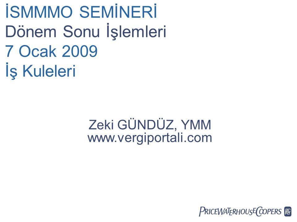  İSMMMO SEMİNERİ Dönem Sonu İşlemleri 7 Ocak 2009 İş Kuleleri Zeki GÜNDÜZ, YMM www.vergiportali.com