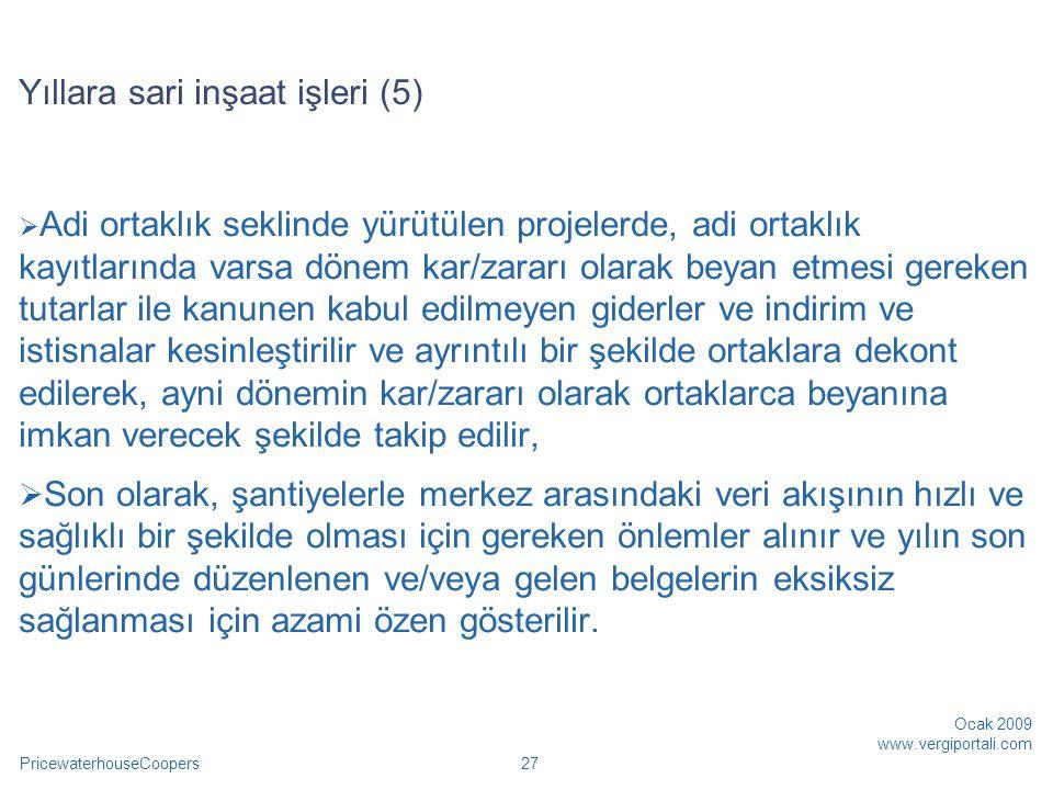 PricewaterhouseCoopers Ocak 2009 www.vergiportali.com 28 Yurt dışı inşaat işleri (1)  Kurumlar Vergisi Kanununun 5 inci maddesinin birinci fıkrasının (h) bendi ile yurt dışında yapılan inşaat, onarım, montaj işleri ile teknik hizmetlerden sağlanarak Türkiye'de genel sonuç hesaplarına aktarılan kazançlar, herhangi bir koşula bağlanmaksızın kurumlar vergisinden istisna edilmiştir.