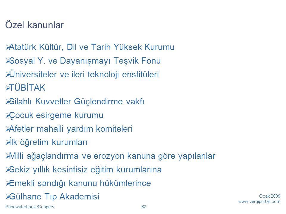 PricewaterhouseCoopers Ocak 2009 www.vergiportali.com 62 Özel kanunlar  Atatürk Kültür, Dil ve Tarih Yüksek Kurumu  Sosyal Y. ve Dayanışmayı Teşvik
