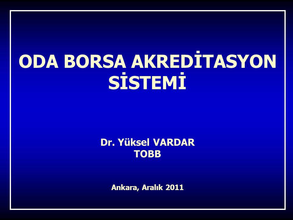 ODA BORSA AKREDİTASYON SİSTEMİ Dr. Yüksel VARDAR TOBB Ankara, Aralık 2011