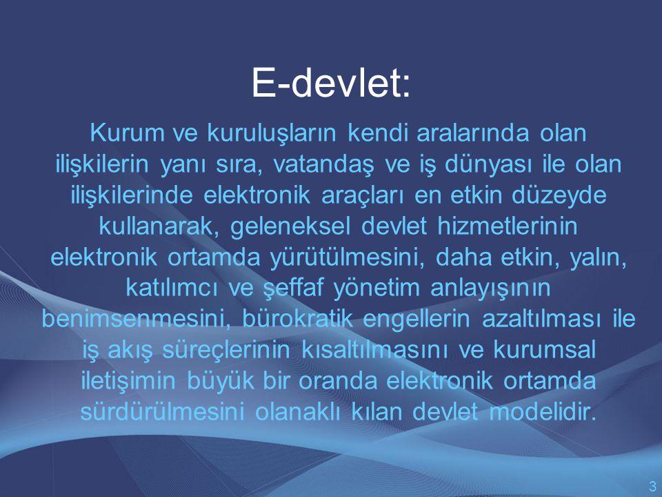 E-devlet: Kurum ve kuruluşların kendi aralarında olan ilişkilerin yanı sıra, vatandaş ve iş dünyası ile olan ilişkilerinde elektronik araçları en etkin düzeyde kullanarak, geleneksel devlet hizmetlerinin elektronik ortamda yürütülmesini, daha etkin, yalın, katılımcı ve şeffaf yönetim anlayışının benimsenmesini, bürokratik engellerin azaltılması ile iş akış süreçlerinin kısaltılmasını ve kurumsal iletişimin büyük bir oranda elektronik ortamda sürdürülmesini olanaklı kılan devlet modelidir.