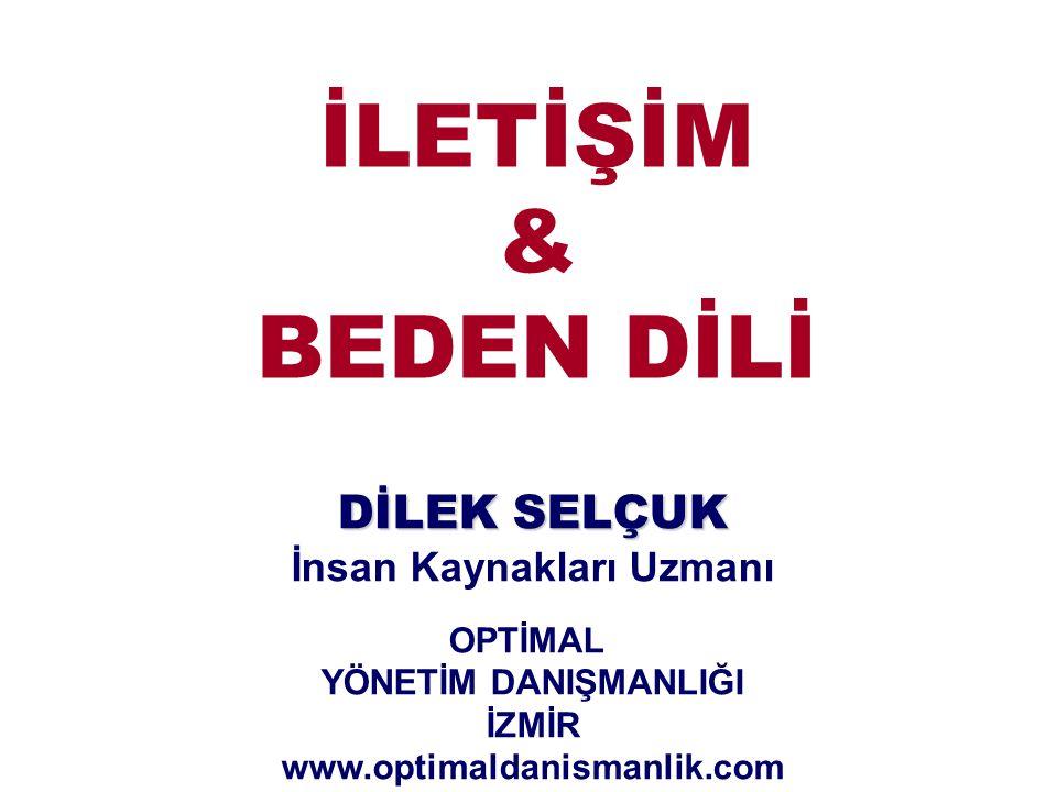 İLETİŞİM & BEDEN DİLİ DİLEK SELÇUK İnsan Kaynakları Uzmanı OPTİMAL YÖNETİM DANIŞMANLIĞI İZMİR www.optimaldanismanlik.com