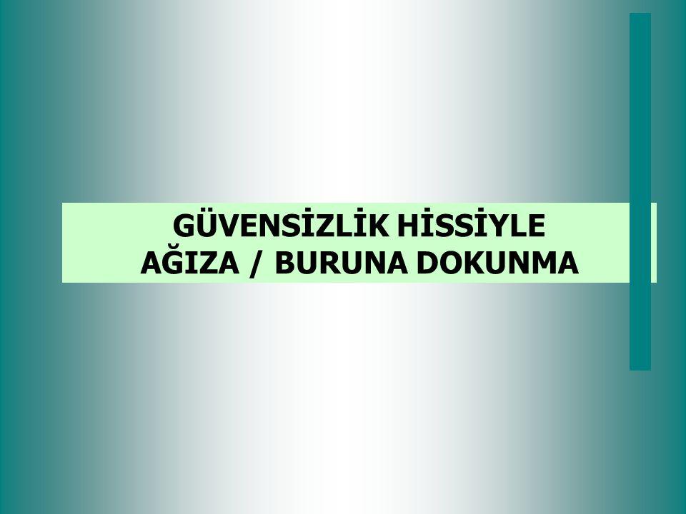 GÜVENSİZLİK HİSSİYLE AĞIZA / BURUNA DOKUNMA