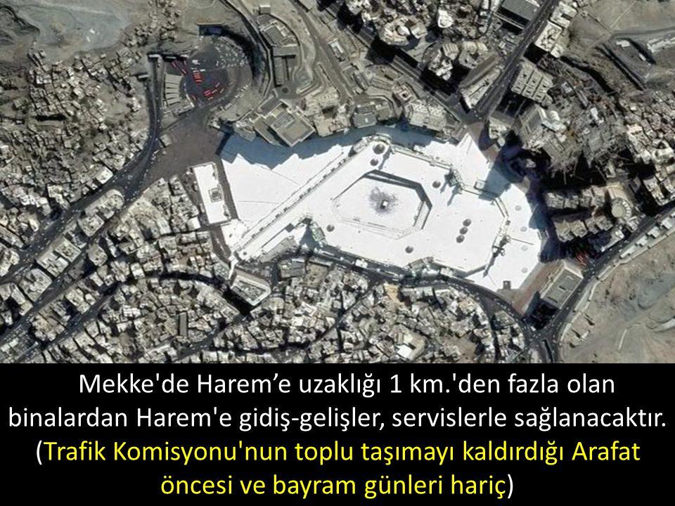 Mekke'de Harem'e uzaklığı 1 km.'den fazla olan binalardan Harem'e gidiş-gelişler, servislerle sağlanacaktır. (Trafik Komisyonu'nun toplu taşımayı kald