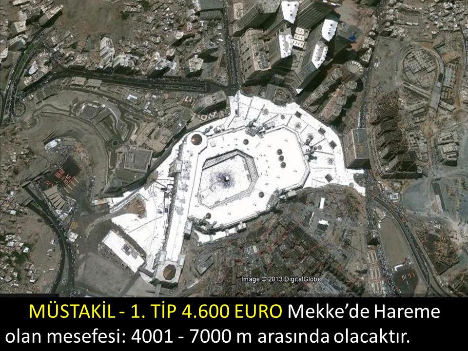 MÜSTAKİL - 1. TİP 4.600 EURO Mekke'de Hareme olan mesefesi: 4001 - 7000 m arasında olacaktır.