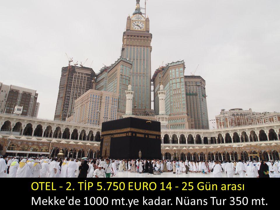 OTEL - 2. TİP 5.750 EURO 14 - 25 Gün arası Mekke'de 1000 mt.ye kadar. Nüans Tur 350 mt.