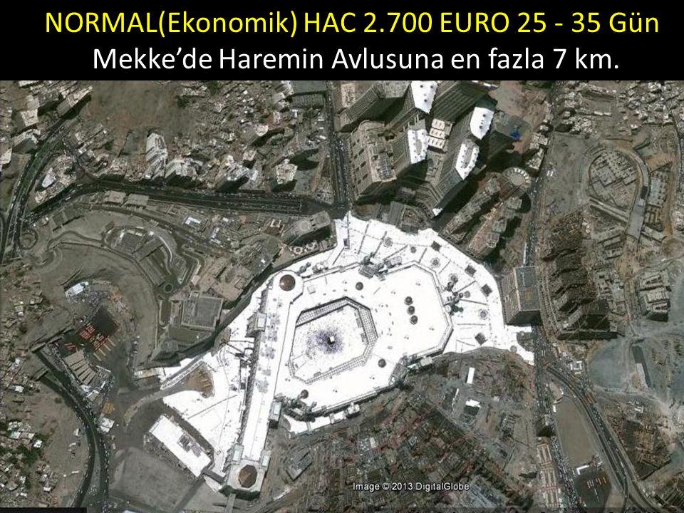 NORMAL(Ekonomik) HAC 2.700 EURO 25 - 35 Gün Mekke'de Haremin Avlusuna en fazla 7 km.