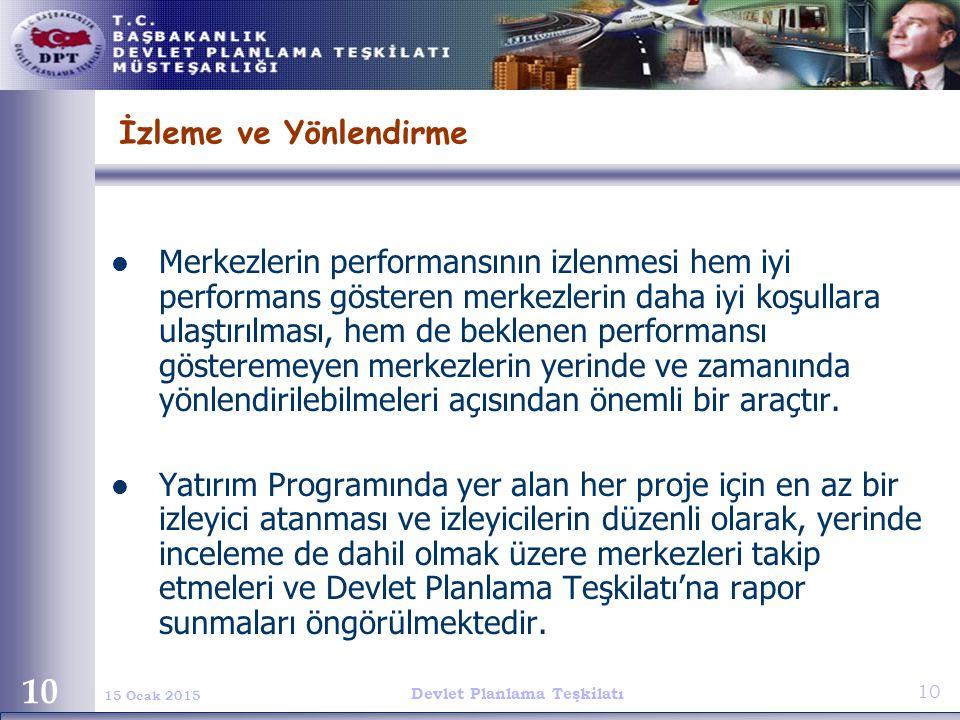 Devlet Planlama Teşkilatı 10 15 Ocak 2015 10 İzleme ve Yönlendirme Merkezlerin performansının izlenmesi hem iyi performans gösteren merkezlerin daha i