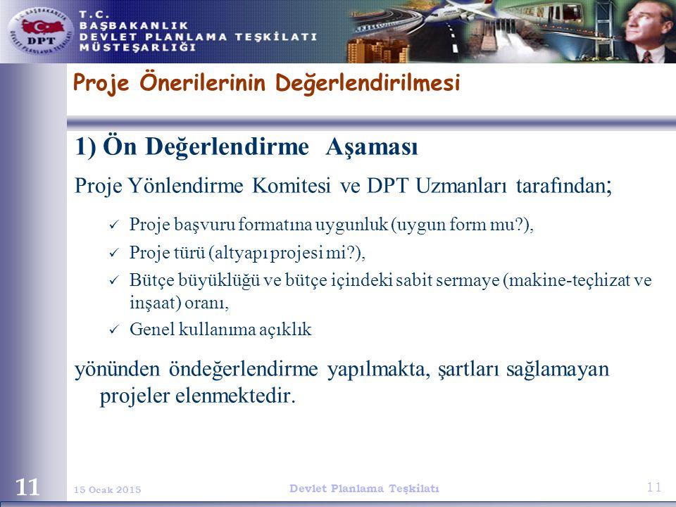 Devlet Planlama Teşkilatı 11 15 Ocak 2015 11 1) Ön Değerlendirme Aşaması Proje Yönlendirme Komitesi ve DPT Uzmanları tarafından ; Proje başvuru format