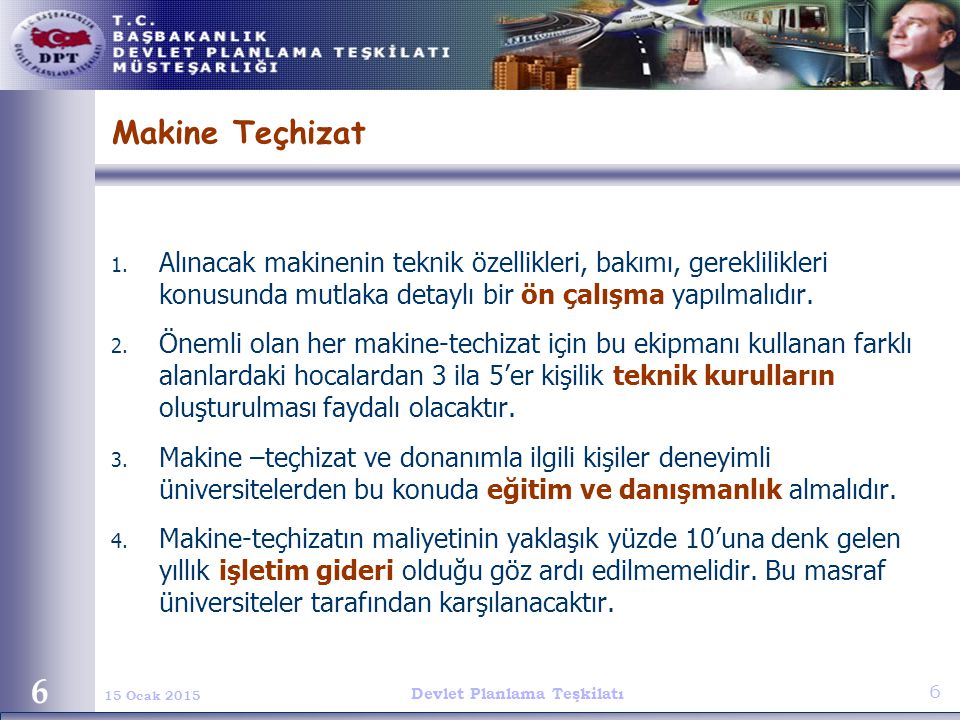 Devlet Planlama Teşkilatı 6 15 Ocak 2015 6 Makine Teçhizat 1. Alınacak makinenin teknik özellikleri, bakımı, gereklilikleri konusunda mutlaka detaylı