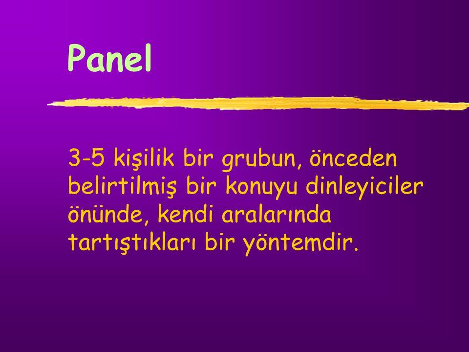 Panel Panelde amaç; gerçeği bulmak, ya da bir ilkeye, genellemeye varmak değil, bir problemi çeşitli yönleriyle aydınlatmak ve problemle ilgili çeşitli eğilim ve görüşleri ortaya koymaktır.