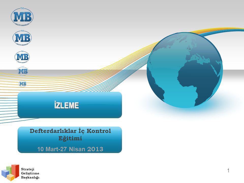 İZLEMEİZLEME Defterdarlıklar İç Kontrol Eğitimi 10 Mart-27 Nisan 2013 Strateji Geliştirme Başkanlığı 1