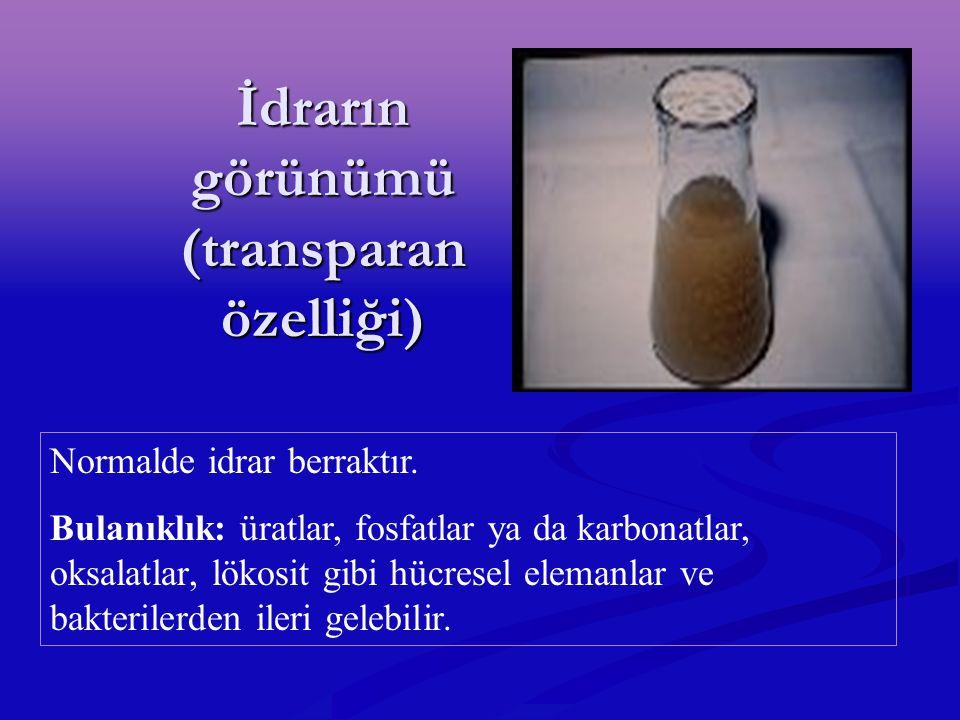 İdrarın görünümü (transparan özelliği) Normalde idrar berraktır. Bulanıklık: üratlar, fosfatlar ya da karbonatlar, oksalatlar, lökosit gibi hücresel e