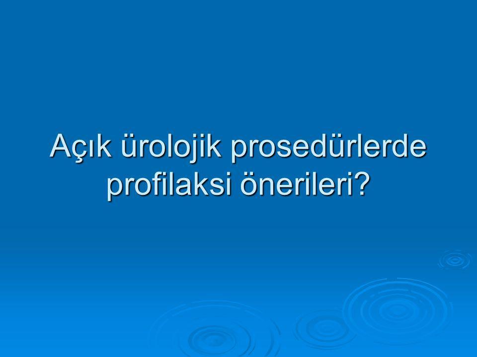Açık ürolojik prosedürlerde profilaksi önerileri?