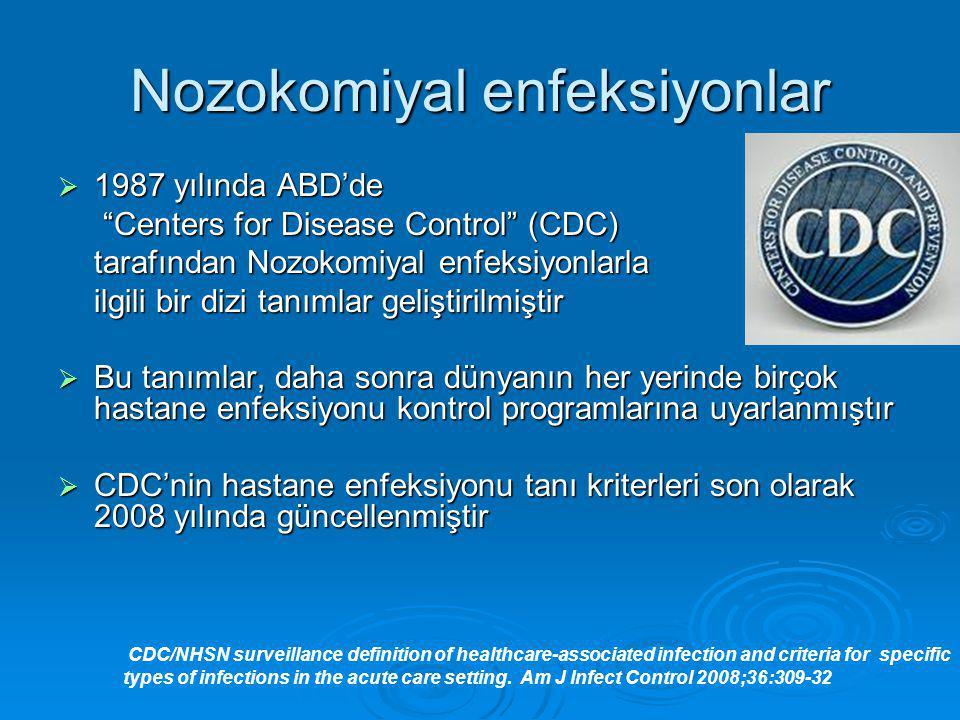 Nozokomiyal enfeksiyonlar  Üriner sistem enfeksiyonları  Cerrahi alan enfeksiyonları  Pnömoni  Kan dolaşımı enfeksiyonu  Kemik-eklem  MSS enfeksiyonları CDC/NHSN surveillance definition of healthcare-associated infection and criteria for specific types of infections in the acute care setting.