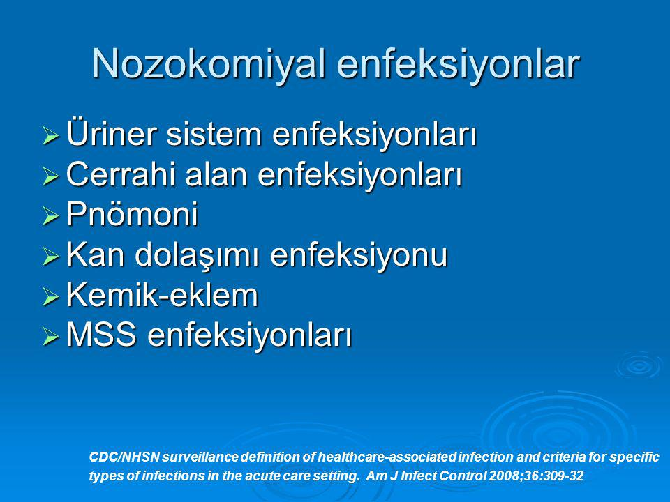 Nozokomiyal enfeksiyonlar  Üriner sistem enfeksiyonları  Cerrahi alan enfeksiyonları  Pnömoni  Kan dolaşımı enfeksiyonu  Kemik-eklem  MSS enfeksiyonları CDC/NHSN surveillance definition of healthcare-associated infection and criteria for specific types of infections in the acute care setting.