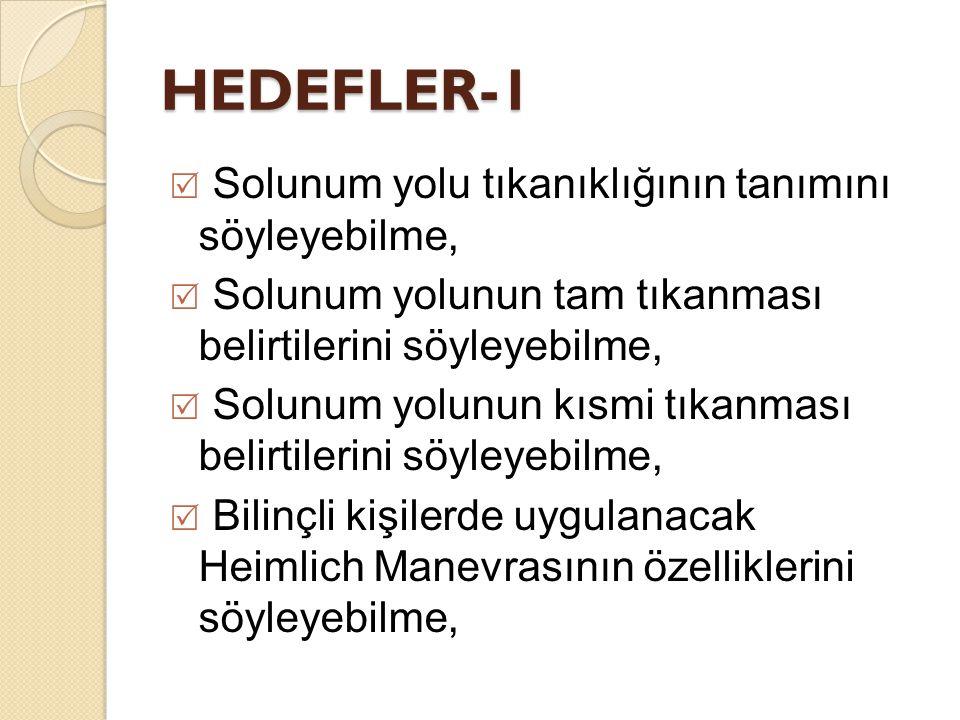 HEDEFLER-1  Solunum yolu tıkanıklığının tanımını söyleyebilme,  Solunum yolunun tam tıkanması belirtilerini söyleyebilme,  Solunum yolunun kısmi tı