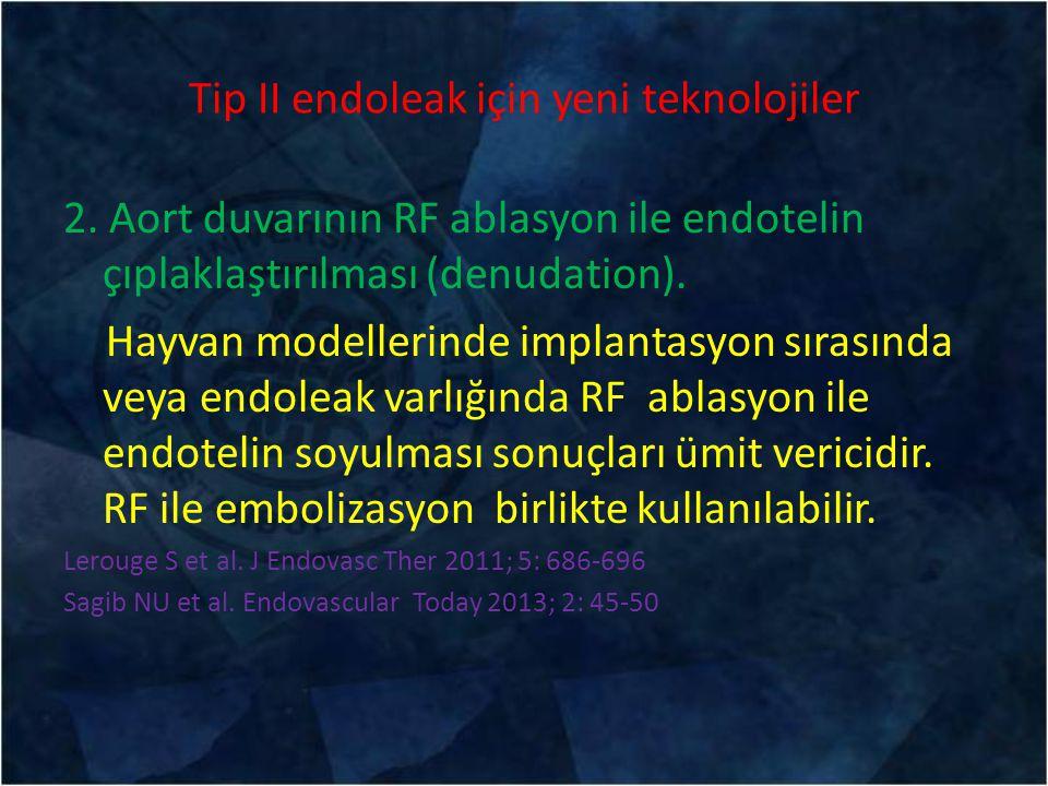 Tip II endoleak için yeni teknolojiler 2. Aort duvarının RF ablasyon ile endotelin çıplaklaştırılması (denudation). Hayvan modellerinde implantasyon s