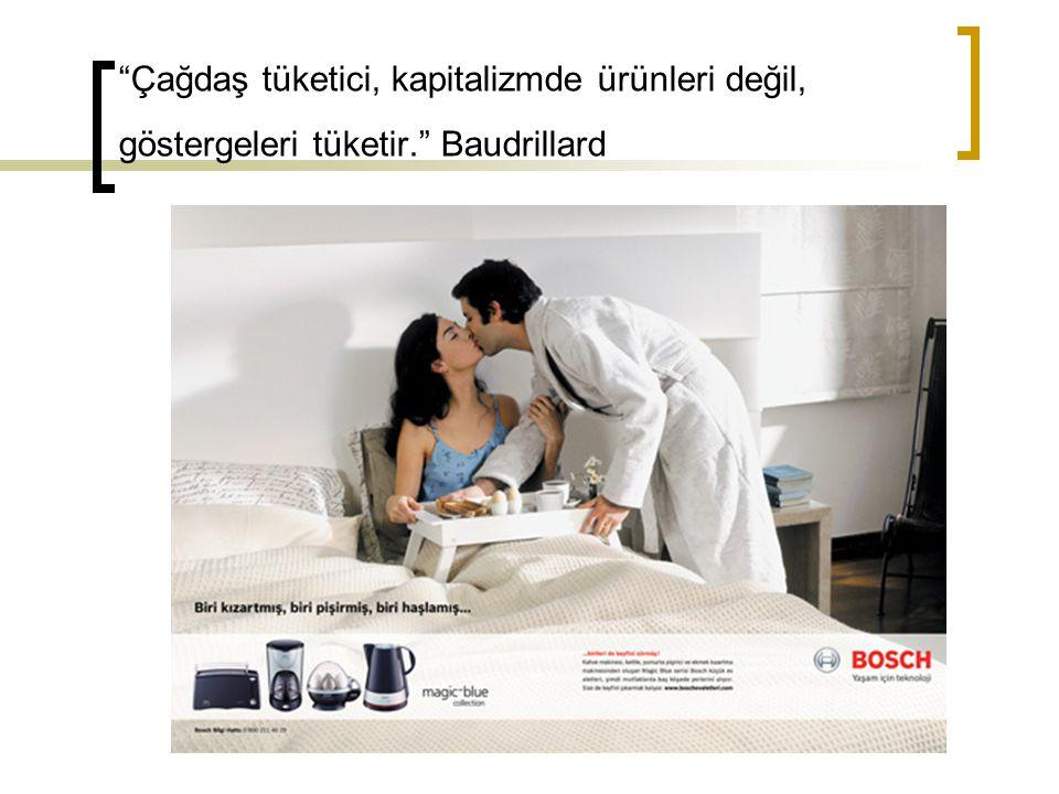 """""""Çağdaş tüketici, kapitalizmde ürünleri değil, göstergeleri tüketir."""" Baudrillard"""