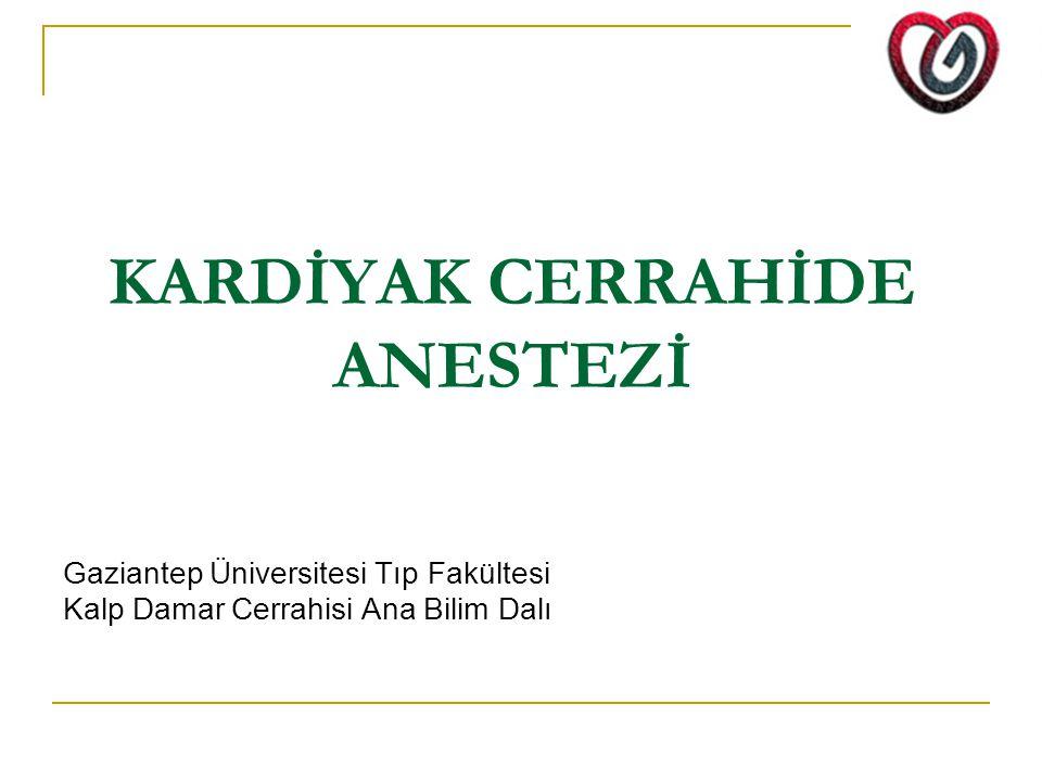 KARDİYAK CERRAHİDE ANESTEZİ Gaziantep Üniversitesi Tıp Fakültesi Kalp Damar Cerrahisi Ana Bilim Dalı