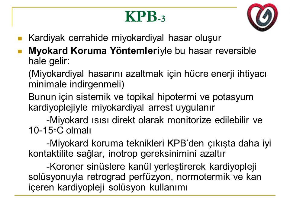 KPB -3 Kardiyak cerrahide miyokardiyal hasar oluşur Myokard Koruma Yöntemleriyle bu hasar reversible hale gelir: (Miyokardiyal hasarını azaltmak için hücre enerji ihtiyacı minimale indirgenmeli) Bunun için sistemik ve topikal hipotermi ve potasyum kardiyoplejiyle miyokardiyal arrest uygulanır -Miyokard ısısı direkt olarak monitorize edilebilir ve 10-15◦C olmalı -Miyokard koruma teknikleri KPB'den çıkışta daha iyi kontaktilite sağlar, inotrop gereksinimini azaltır -Koroner sinüslere kanül yerleştirerek kardiyopleji solüsyonuyla retrograd perfüzyon, normotermik ve kan içeren kardiyopleji solüsyon kullanımı
