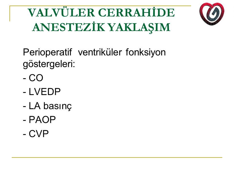 VALVÜLER CERRAHİDE ANESTEZİK YAKLAŞIM Perioperatif ventriküler fonksiyon göstergeleri: - CO - LVEDP - LA basınç - PAOP - CVP